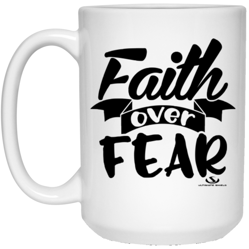 FAITH OVER FEAR 15 oz. White Mug