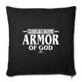 "PUT ON THE FULL ARMOR OF GOD Throw Pillow Cover 17.5"" x 17.5"" - black"