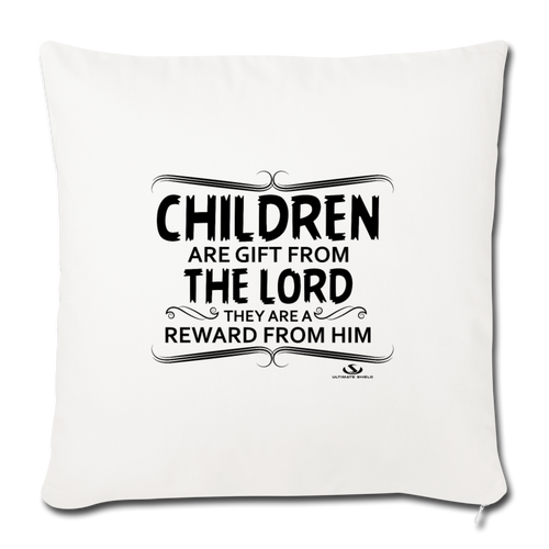 "CHILDREN ARE GIFT FROM THE LORD Throw Pillow Cover 17.5"" x 17.5"" - natural white"