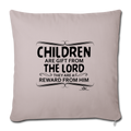 "CHILDREN ARE GIFT FROM THE LORD Throw Pillow Cover 17.5"" x 17.5"" - light taupe"