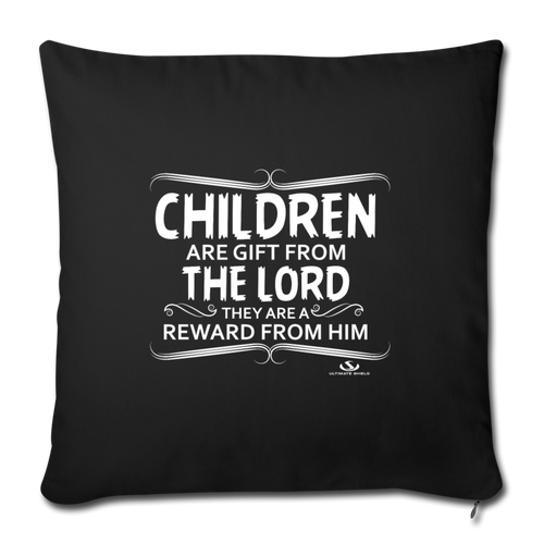 "CHILDREN ARE GIFT FROM THE LORD Throw Pillow Cover 17.5"" x 17.5"" - black"