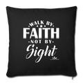 "WALK BY FAITH NOT BY SIGHT Throw Pillow Cover 17.5"" x 17.5"" - black"
