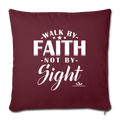 "WALK BY FAITH NOT BY SIGHT Throw Pillow Cover 17.5"" x 17.5"" - burgundy"