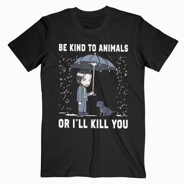 Be Kind To Animals Or I'll Kill You T-Shirt Funny Dog Shirt
