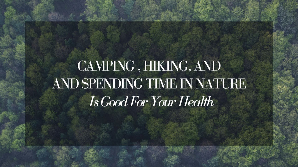 Camping, Hiking & Spending Time in Nature is Good for Your Health