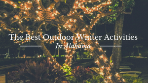 Best Outdoor Winter Activities in Alabama