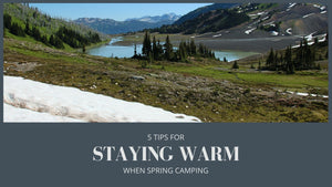 Spring Camping: 5 Tips for Staying Warm