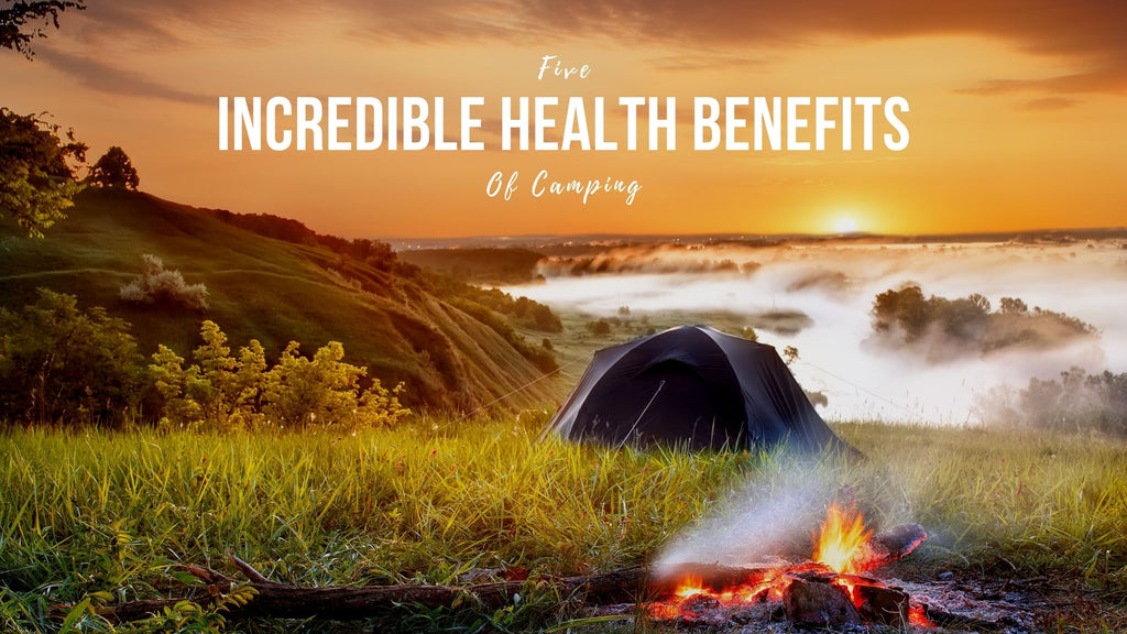 5 Incredible Heath Benefits of Camping
