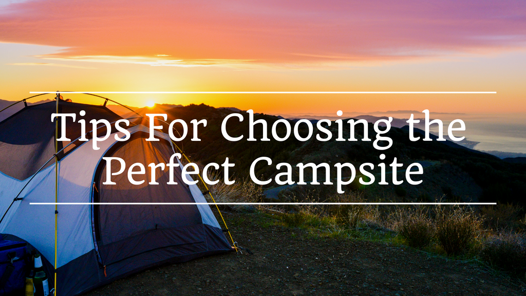 Tips For Picking the Perfect Campsite
