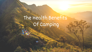 The Health Benefits of Camping
