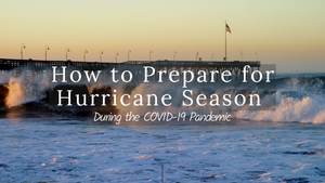 How to Prepare for Hurricane Season during the COVID-19 Pandemic