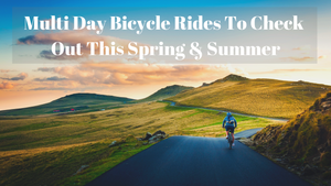 Multi Day Bicycle Rides To Check Out This Spring & Summer