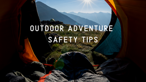 Outdoor Adventure Safety Tips