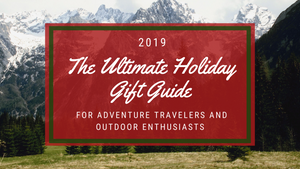 The Ultimate Holiday Gift Guide For Adventure Travelers and Outdoor Enthusiasts