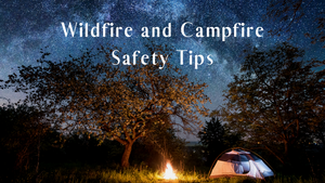 Wildfire and Campfire Safety Tips