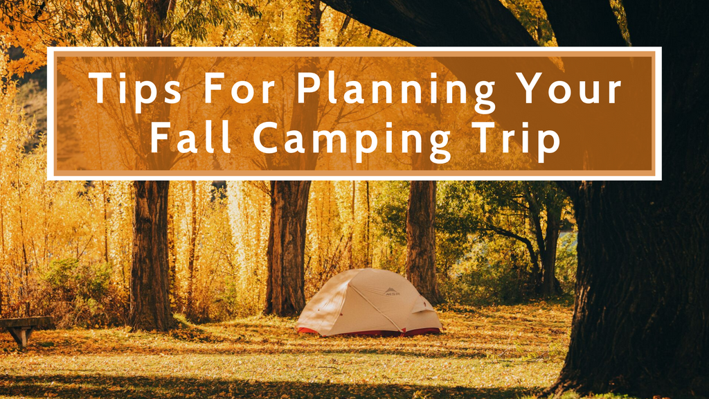 Tips For Planning Your Fall Camping Trip