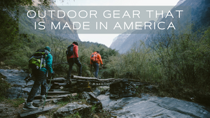 Outdoor Gear That is Made in America