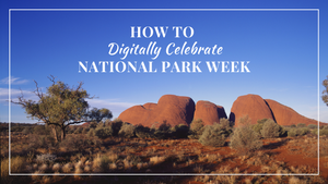 How to Digitally Celebrate National Park Week