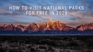 How to Visit National Parks for Free in 2020