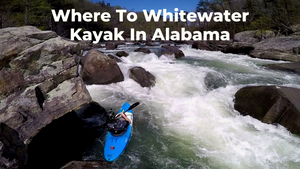 Where To Whitewater Kayak in Alabama