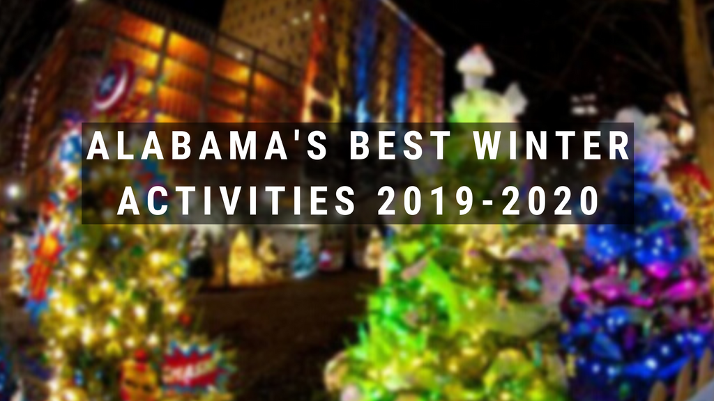 Alabama's Best Winter Activities to Check Out in 2019-2020