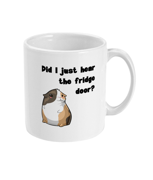 White mug with a picture of a guinea pig and the text did i just hear the fridge door?