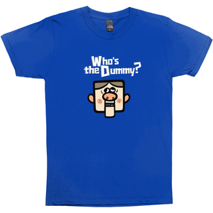 Who's the Dummy T-Shirt