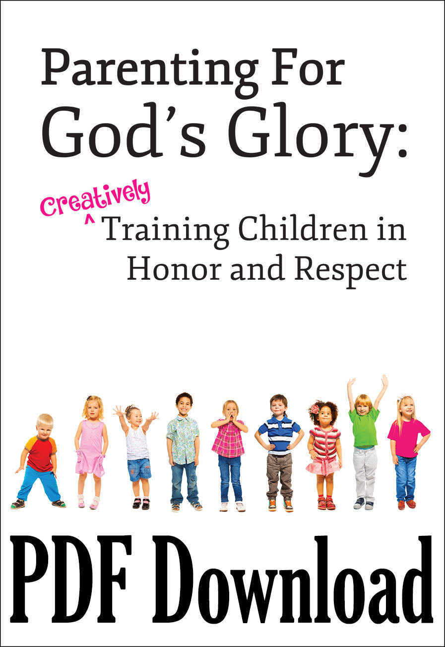 Parenting for God's Glory: Creatively Training Children in Honor and Respect - DOWNLOAD