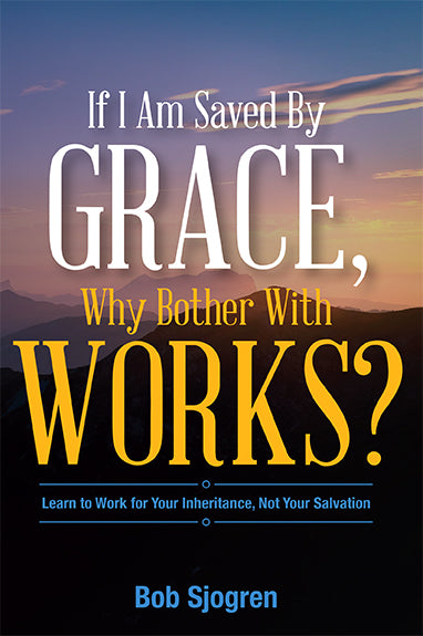 If I'm Saved By Grace, Why Bother With Works?