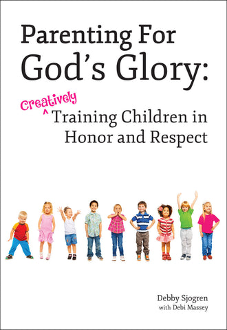 Parenting For God's Glory: Creatively Training Children in Honor and Respect