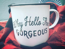 Why Hello There Gorgeous Enamel Mug