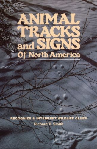 Animal Tracks and Signs of North America by Richard Smith