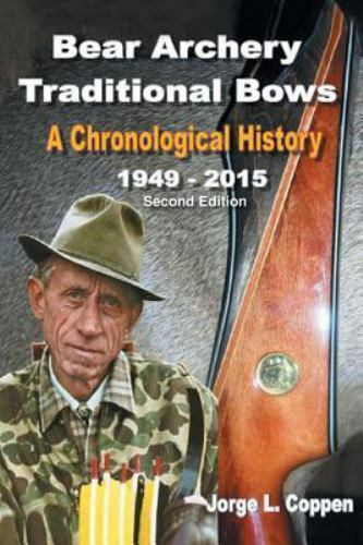 Bear Archery Traditional Bows : A Chronological History by Jorge Coppen