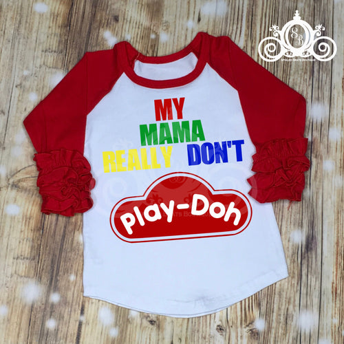 My Mama Don't Play-Doh Ruffle Shirt