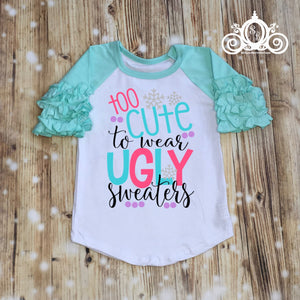 Too Cute for Ugly Sweaters Girls Shirt