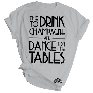 Drink Champagne, Dance on Tables Graphic Tee