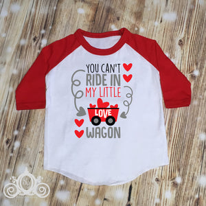 You Can't Ride in My Little Love Wagon Boys Valentine Shirt