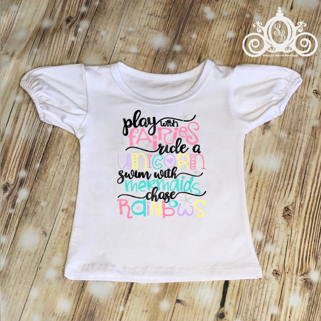 Play with Fairies, Ride a Unicorn, Swim w Mermaids, Chase Rainbows Shirt