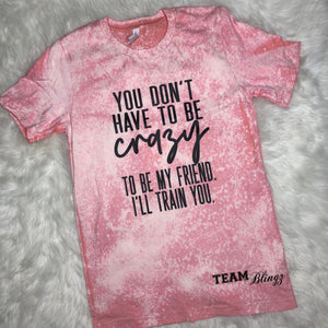 You Dont Have to Be Crazy Distressed Graphic Tee