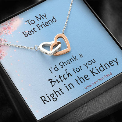 To My Best Friend - I'd Shank her in the Kidney - Necklace