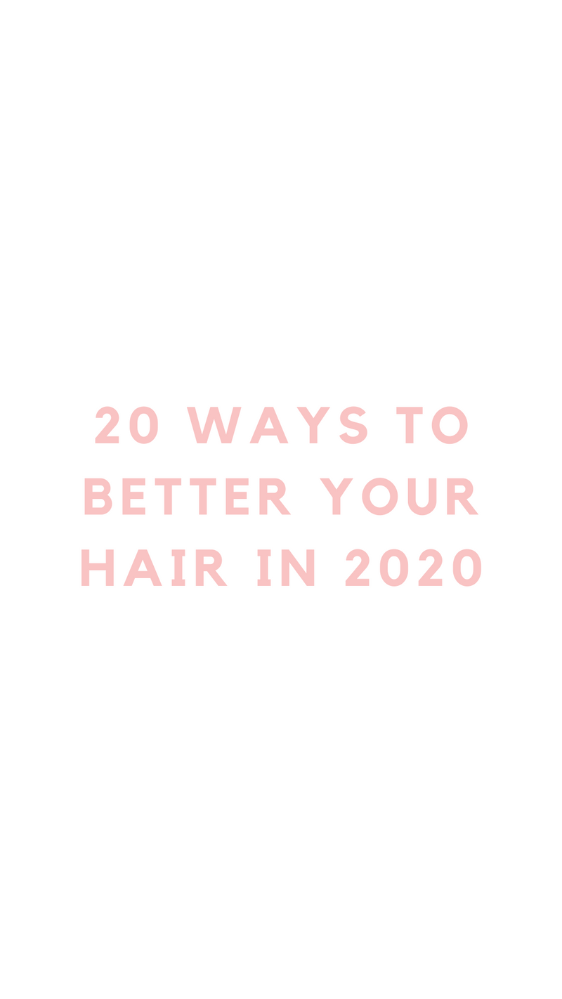 20 Ways To Better Your Hair In 2020