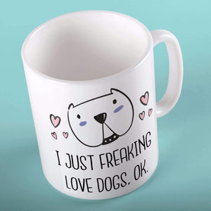 I Just Freaking Love Dogs | Mugs | TheImprint Singapore