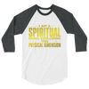 I am a Spiritual Being:3/4 sleeve raglan shirt