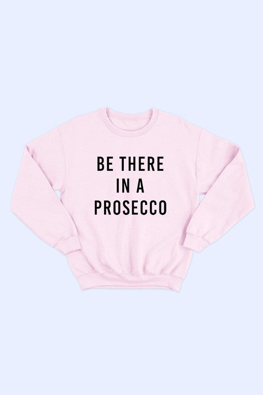 Be There In A Prosecco Sweatshirt