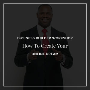 Business Builder Workshop -How To Create Your Online Dream