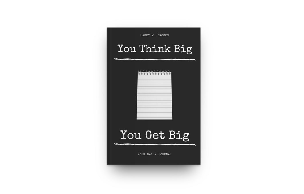 You Think Big, You Get Big -  Journal