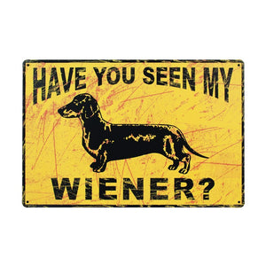 Have You Seen My Wiener Tin Sign