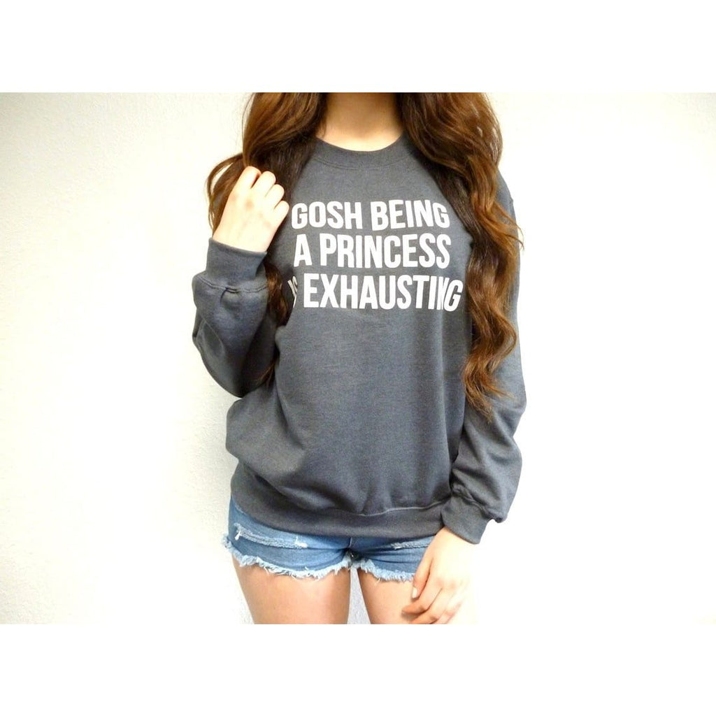 Gosh Being A Princess Is Exhausting Crewneck Sweatshirt