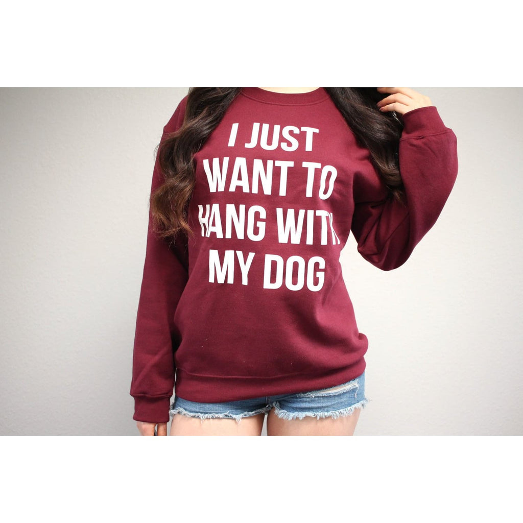 I Just Want To Hang With My Dog Crewneck Sweatshirt