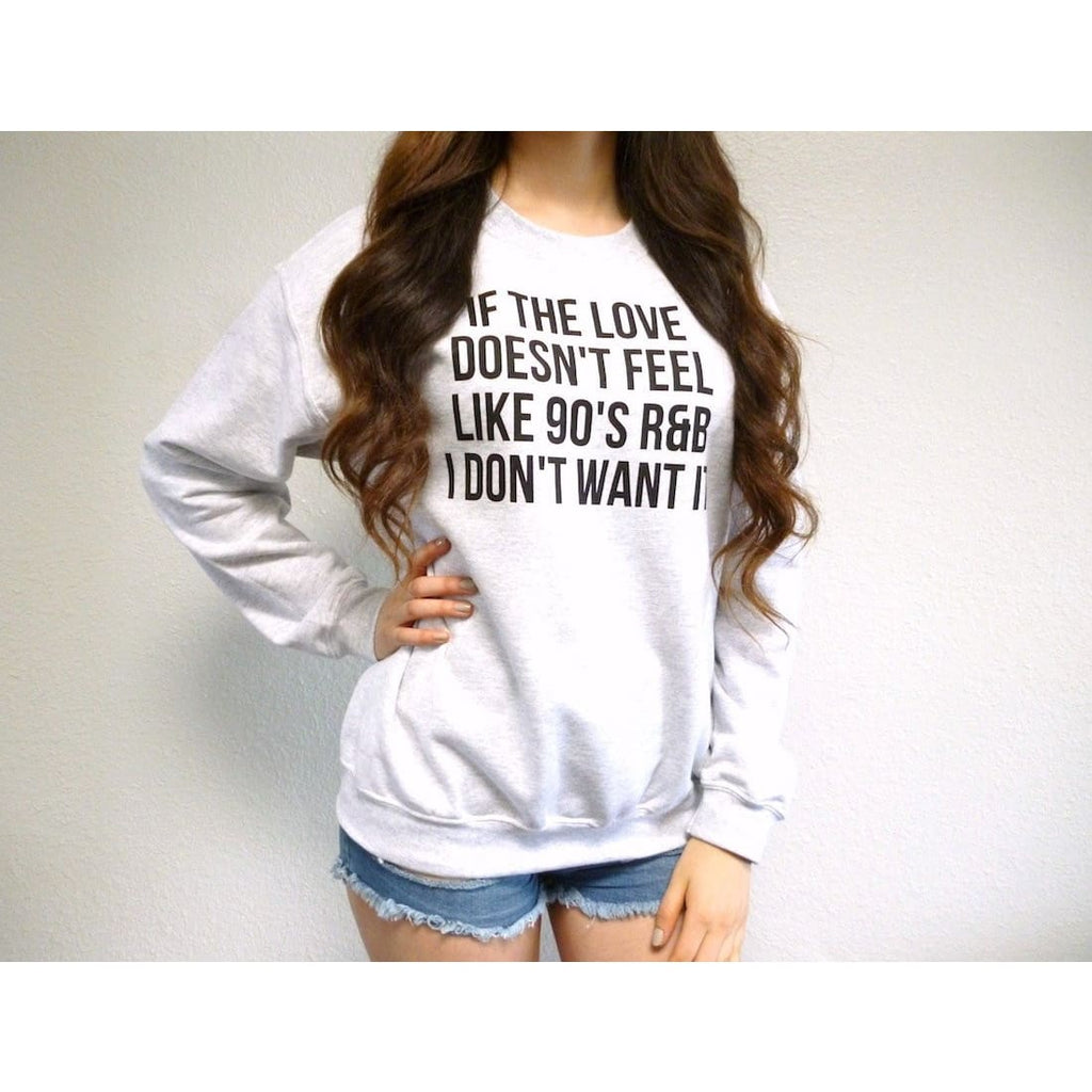 If The Love Doesnt Feel Like 90s R&B I Dont Want It Crewneck Sweatshirt
